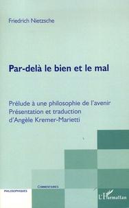 Par-delà le bien et le mal- Prélude à une philosophie de l'avenir - Friedrich Nietzsche |