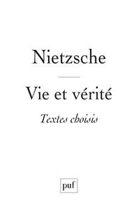 Friedrich Nietzsche - Vie et vérité.