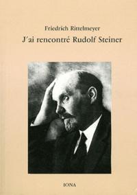 J'ai rencontré Rudolf Steiner - Friedrich Rittelmeyer |