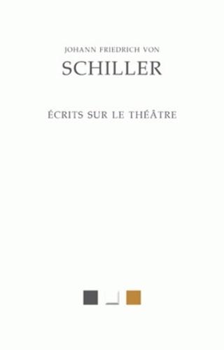 Friedrich Schiller - Ecrits sur le théâtre.
