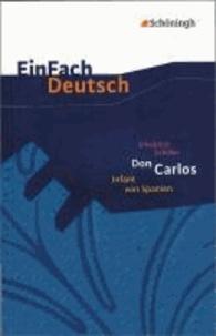 Friedrich Schiller - Friedrich Schiller: Don Carlos Infant von Spanien - Ein dramatisches Gedicht. EinFach Deutsch - Textausgaben.