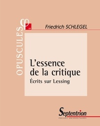 Friedrich Schlegel - L'essence de la critique - Ecrits sur Lessing.