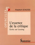Friedrich Schlegel - L'essence de la critique - Ecrits sur Lessing.