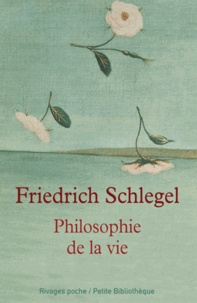 Friedrich Schlegel - Philosophie de la vie.