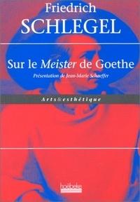 """Friedrich Schlegel - Sur le """"Meister"""" de Goethe."""