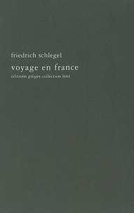 Friedrich Schlegel - Voyage en France (1802).
