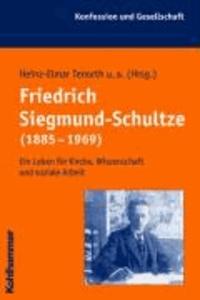 Friedrich Siegmund-Schultze (1885-1969) - Ein Leben für Kirche, Wissenschaft und soziale Arbeit.