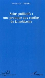 Friedrich Stiefel - Soins palliatifs : une pratique aux confins de la médecine.