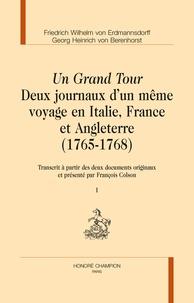 Friedrich Wilhelm von Erdmannsdorff et Georg Heinrich von Berenhorst - Un Grand Tour, deux journaux d'un même voyage en Italie, France et Angleterre (1765-1768) - Transcrit à partir des deux documents originaux et présenté par François Colson.