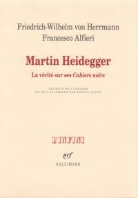 """Friedrich-Wilhelm von Herrmann et Francesco Alfieri - Martin Heidegger - La vérité sur ses """"Cahiers noirs""""."""