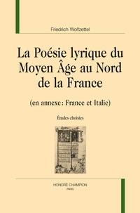 Friedrich Wolfzettel - La poésie lyrique du Moyen Age au Nord de la France (en annexe : France et Italie) - Etudes choisies.