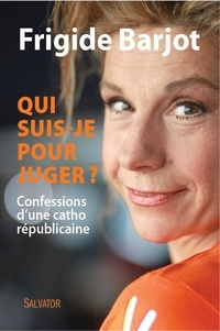 Frigide Barjot - Qui suis-je pour juger ? - Confessions d'une catho républicaine.