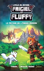 Frigiel et Nicolas Digard - Frigiel et Fluffy : Cycle de Nether Tome 1 : Le retour de l'Ender Dragon.