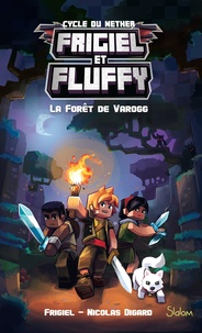 Frigiel et Nicolas Digard - Frigiel et Fluffy : Cycle de Nether Tome 3 : La forêt de Varogg.
