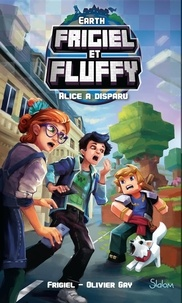 Frigiel et Olivier Gay - Frigiel et Fluffy : Earth  : Alice a disparu.