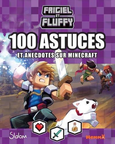 Frigiel et Fluffy. 100 astuces et anecdotes sur Minecraft