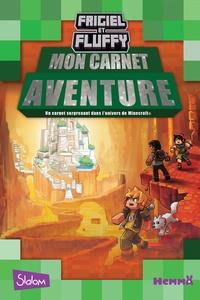 Frigiel et Thomas Frick - Mon carnet aventure Frigiel et Fluffy - Un carnet surprenant dans l'univers de Minecraft.
