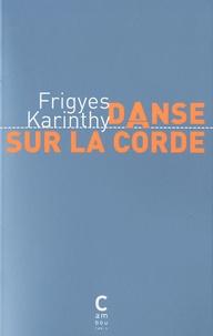 Frigyes Karinthy - Danse sur la corde.