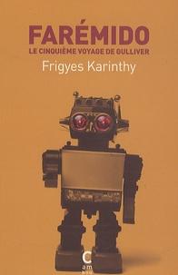Frigyes Karinthy - Farémido - Le cinquième voyage de Gulliver.