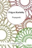 Frigyes Karinthy - Propagande.