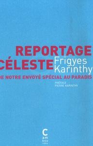 Frigyes Karinthy - Reportage céleste - De notre envoyé spécial au paradis.