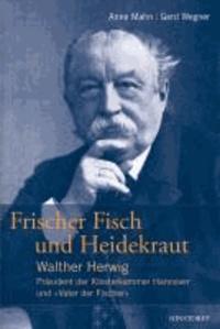 """Frischer Fisch und Heidekraut - Walther Herwig - Präsident der Klosterkammer Hannover und """"Vater der Fischer""""."""