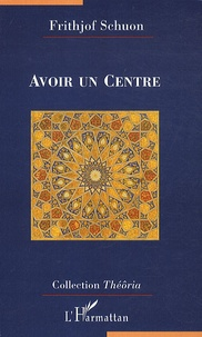 Frithjof Schuon - Avoir un centre.