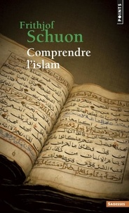Frithjof Schuon - Comprendre l'Islam.