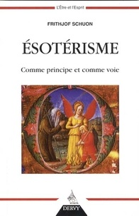 Frithjof Schuon - L'ésotérisme comme principe et comme voie.