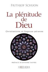 Frithjof Schuon - La plénitude de Dieu - Christianisme et sagesse pérenne.