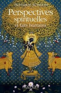 Frithjof Schuon - Perspectives spirituelles et faits humains.
