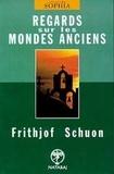 Frithjof Schuon - Regards sur les mondes anciens.