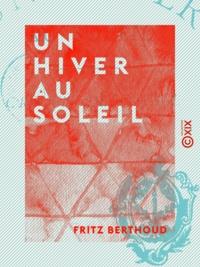 Fritz Berthoud - Un hiver au soleil - Croquis de voyage.