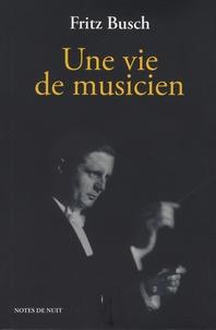 Fritz Busch - Une vie de musicien.