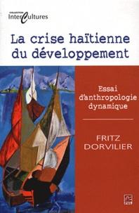 Fritz Dorvilier - La crise haïtienne du développement - Essai d'anthropologie dynamique.