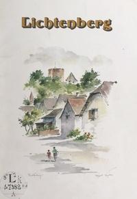 Fritz Eyer et  Collectif - Lichtenberg - Son château, son histoire.