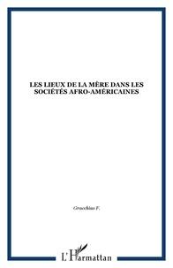 Fritz Gracchus - Les lieux de la mère dans les sociétés afro-américaines.