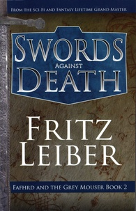 Fritz Leiber - Fafhrd and the Grey Mouser Tome 2 : Swords Against Death.