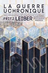 Fritz Leiber - La guerre uchronique - Edition intégrale : L'hyper-temps ; Nul besoin de grande magie ; Toutes les nouvelles du cycle ; traductions inédites et révisions.