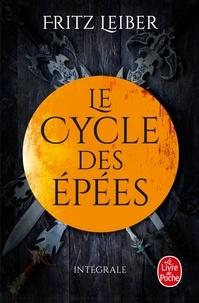 Fritz Leiber - Le Cycle des épées Intégrale : Epées et démons ; Epées et mort ; Epées et brumes ; Epées et sorciers ; Epées de Lankhmar ; La Magie des glaces ; Le Crépuscule des Epées.