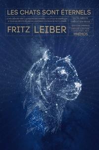 Fritz Leiber - Les chats sont éternels - Le millénaire vert ; La navire des ombres ; Le cycle de Gummitch & tous les récits félins de la science-fiction de Fritz Leiber.