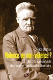 Fritz Oerter - Violence ou non-violence ? - La folie très raisonnable d'un ouvrier syndicaliste libertaire.
