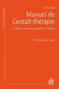 Fritz Perls - Manuel de Gestalt-thérapie - La Gestalt : un nouveau regard sur l'homme.