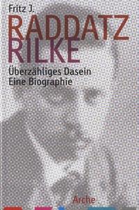 Fritz Raddatz - Raddatz Rilke - Eine Biographie.