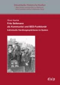 Fritz Selbmann als Kommunist und SED-Funktionär - Individuelle Handlungsspielräume im System.