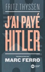 Fritz Thyssen - J'ai payé Hitler.