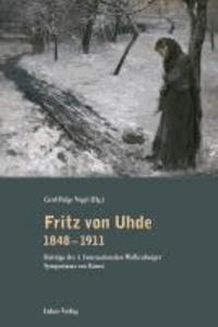 Fritz von Uhde 1848-1911 - Beiträge des 1. Internationalen Wolkenburger Symposiums zur Kunst.