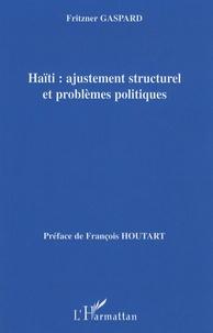 Fritzner Gaspard - Haïti : ajustement structurel et problèmes politiques.