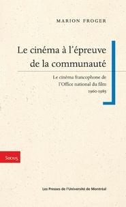 Froger, Marion - Le cinéma à l'épreuve de la communauté. Le cinéma francophone de l'ONF, 1960-1985.