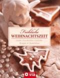 Fröhliche Weihnachtszeit - Lieder, Geschichten, Gedichte, Rezepte & Bastelideen.